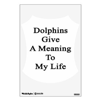 Dolphins Give A Meaning To My Life Room Decals