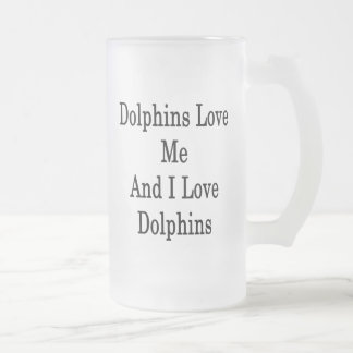 Dolphins Love Me And I Love Dolphins 16 Oz Frosted Glass Beer Mug