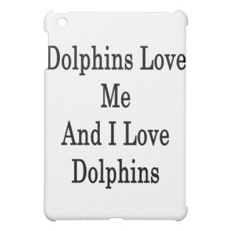 Dolphins Love Me And I Love Dolphins iPad Mini Case