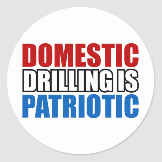 Domestic Drilling is Patriotic Round Stickers