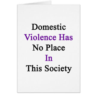 Domestic Violence Has No Place In This Society Card