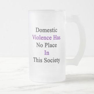 Domestic Violence Has No Place In This Society Frosted Glass Beer Mug