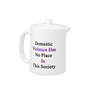 Domestic Violence Has No Place In This Society Teapot