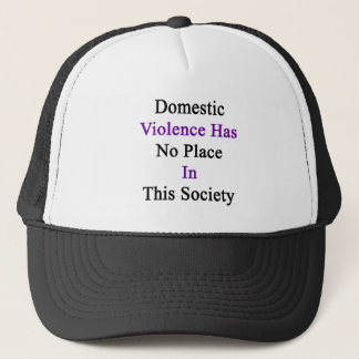 Domestic Violence Has No Place In This Society Trucker Hat