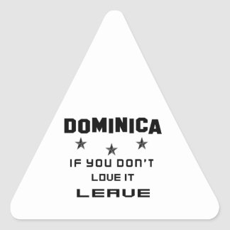 Dominica If you don't love it, Leave Triangle Sticker