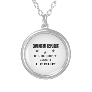 Dominican Republic If you don't love it, Leave Round Pendant Necklace