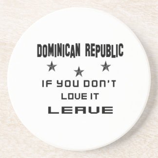 Dominican Republic If you don't love it, Leave Sandstone Coaster
