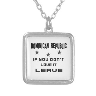 Dominican Republic If you don't love it, Leave Silver Plated Necklace