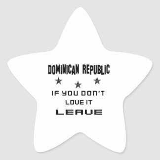 Dominican Republic If you don't love it, Leave Star Sticker