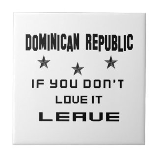 Dominican Republic If you don't love it, Leave Tile