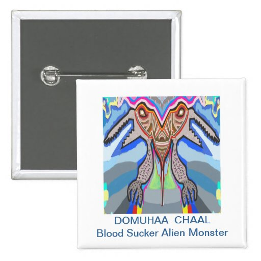 DOMUHAA  CHAAL - Blood Sucker Alien Monster Button