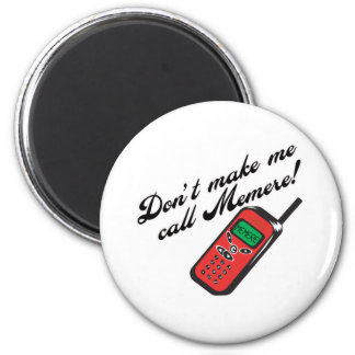 Don't Make Me Call Memere 2 Inch Round Magnet