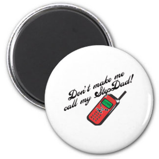 Don't Make Me Call My StepDad! 2 Inch Round Magnet