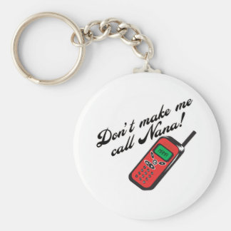 Don't Make Me Call Nana! Keychain