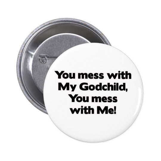 Don't Mess with My Godchild Pinback Button