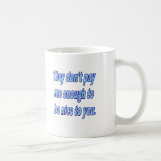 don't pay me enough nice to you transparent coffee mug