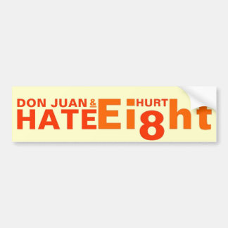 Don Juan and Hate Hurt Eight Bumper Stickers