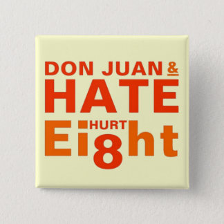 Don Juan and Hate Hurt Eight Pinback Button