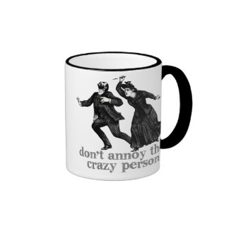 Don t Annoy The Crazy Person Mug