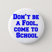 Don't be a fool, come to school button