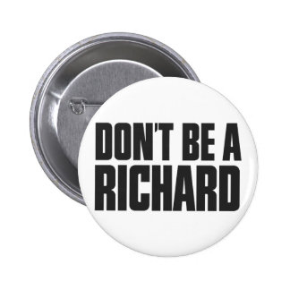 Don t Be A Richard Buttons