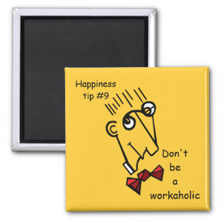don t be a workaholic refrigerator magnet