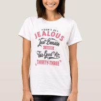 Don't Be Jealous - 33rd birthday T-Shirt