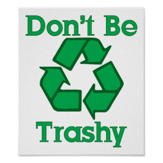 Don t Be Trashy Earth Day Poster