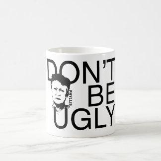 DON T BE UGLY Phyllis branded coffee mug