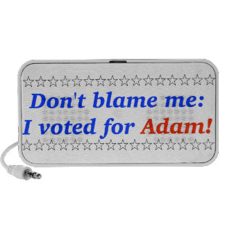 Don t blame me I voted for Adam Laptop Speakers
