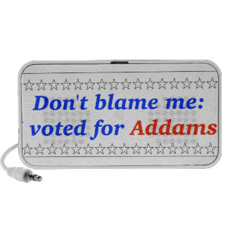 Don t blame me I voted for Addams Mp3 Speaker