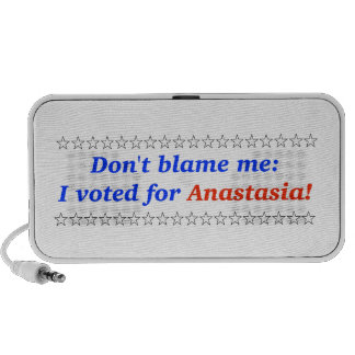 Don t blame me I voted for Anastasia Speakers