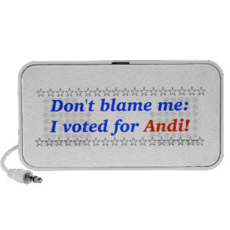 Don t blame me I voted for Andi iPod Speakers