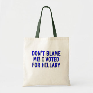 Don t blame me I voted for Hillary Canvas Bags