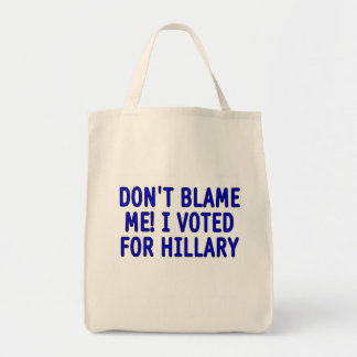 Don t blame me I voted for Hillary Bag