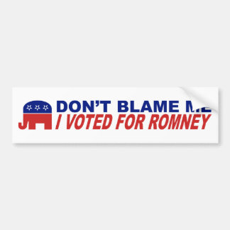 Don t Blame Me I Voted For Romney Bumper Sticker