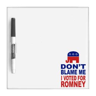 Don t Blame Me I Voted For Romney Dry-Erase Whiteboard