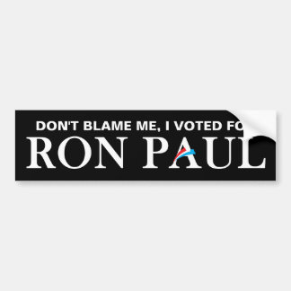 Don t blame me I voted for Ron Paul Bumper Stickers