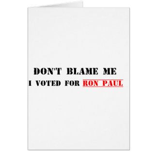 Don t Blame Me I Voted For Ron Paul Greeting Card
