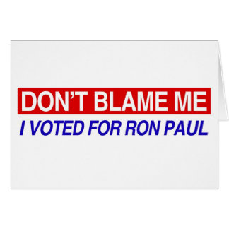 Don t Blame Me I Voted For Ron Paul Card
