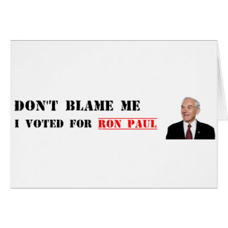 Don t Blame Me - I Voted For Ron Paul Greeting Cards