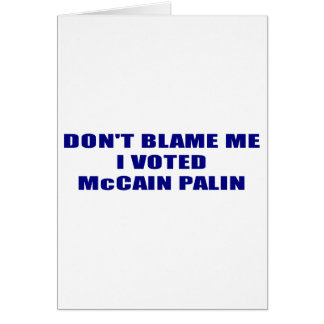 Don;t Blame Me I Voted McCain Palin Card