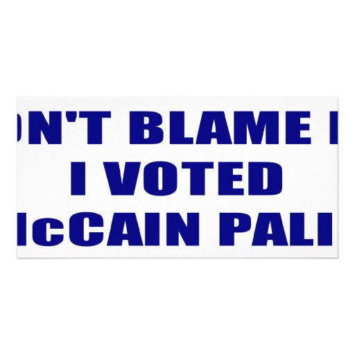 Don;t Blame Me I Voted McCain Palin Photo Greeting Card