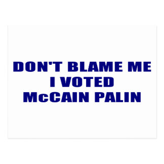 Don;t Blame Me I Voted McCain Palin Postcard
