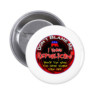 Don t blame me I voted republican Pinback Buttons