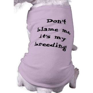 Don t blame me it s my breeding dog tee