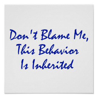 Don t Blame Me This Behavior Is Inherited Posters