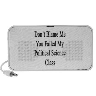 Don t Blame Me You Failed My Political Science Cla Notebook Speaker