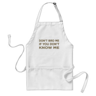 Don't bro me if you don't know me adult apron
