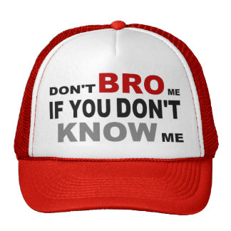 DON T BRO ME IF YOU DON T KNOW ME TRUCKER HAT